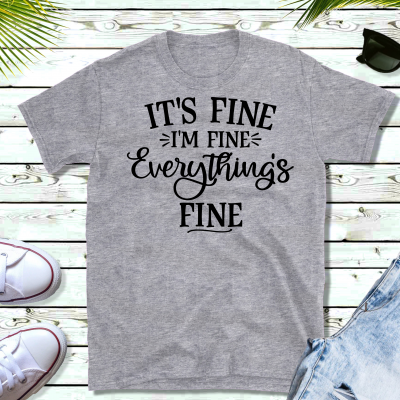 Everything's Fine Shirt