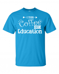 ED216-Turn Coffee into Education T-shirt