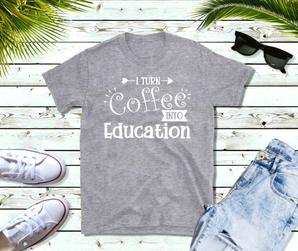 Turn Coffee into Education lite gray
