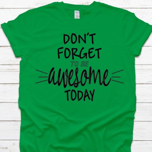 Don't Forget Awesome Tshirt Green