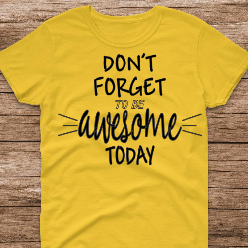 Don't Forget Be Awesome Tshirt
