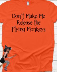 HA106-Don't Make Me Release the Flying Monkeys T-Shirt