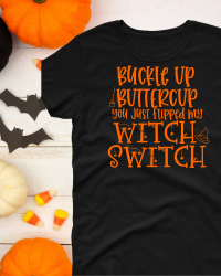 HA110-Buckle Up Buttercup, You Just Flipped my Witch Switch Tee