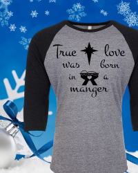 CH504-True Love Born in a Manger Raglan Tee