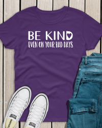 KND4-Be Kind Even on Bad Days Tee