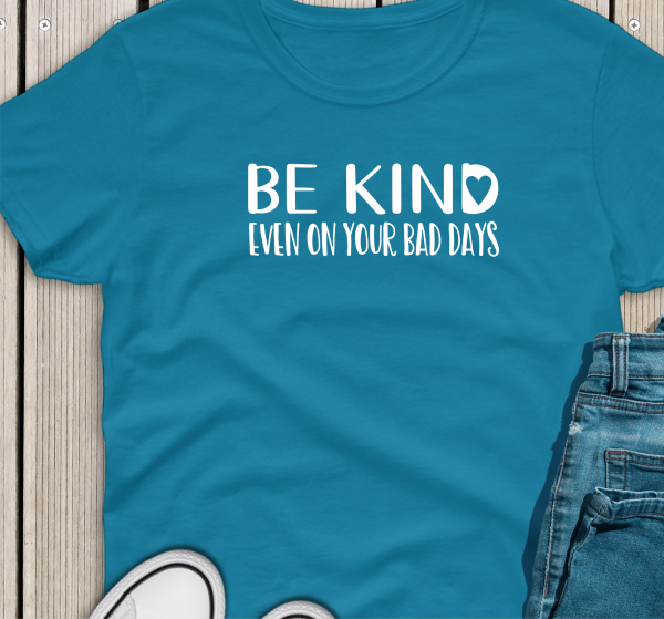 Be Kind on Bad Days Sapphire Tee